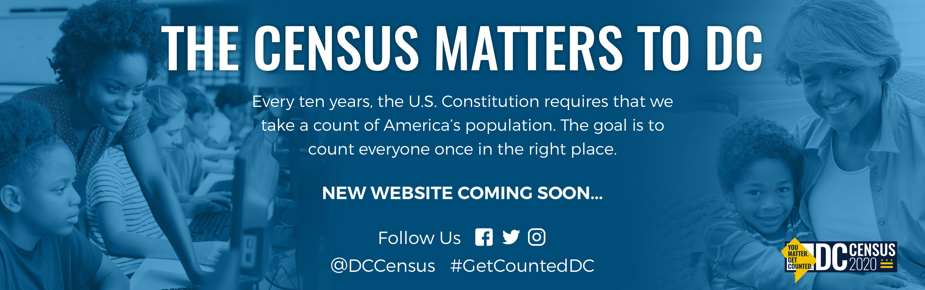 Every 10 years the US Constitution requires that we take a count of America's population. The goal is to count everyone once in the right place. New website coming soon. Follow us at @DCCensus